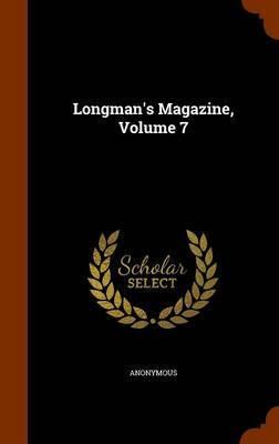 Longman's Magazine, Volume 7 by * Anonymous