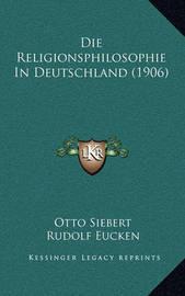 Die Religionsphilosophie in Deutschland (1906) by Otto Siebert