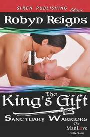 The King's Gift [Sanctuary Warriors] (Siren Publishing Classic Manlove) by Robyn Reigns