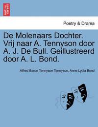 de Molenaars Dochter. Vrij Naar A. Tennyson Door A. J. de Bull. Geillustreerd Door A. L. Bond. by Anne Lydia Bond