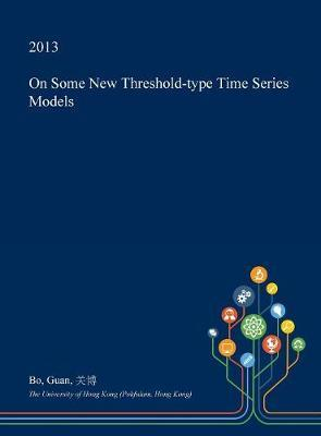On Some New Threshold-Type Time Series Models by Bo Guan image