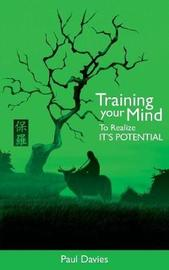 Training Your Mind to Realize it's Potential by Paul Davies