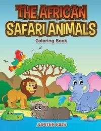The African Safari Animals Coloring Book by Jupiter Kids