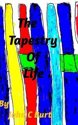 The Tapestry of Life by John C Burt