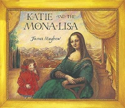 Katie: Katie and the Mona Lisa by James Mayhew