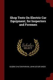 Shop Tests on Electric Car Equipment, for Inspectors and Foremen by Eugene Chilton Parham image