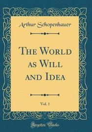 The World as Will and Idea, Vol. 1 (Classic Reprint) by Arthur Schopenhauer image
