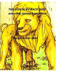The Lion in My Backyard and Other Stories by Margaret Ann Dahl image