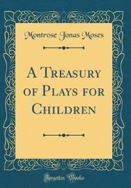 A Treasury of Plays for Children (Classic Reprint) by Montrose Jonas Moses
