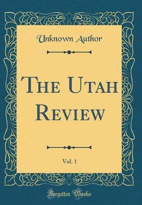 The Utah Review, Vol. 1 (Classic Reprint) by Unknown Author