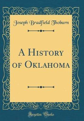 A History of Oklahoma (Classic Reprint) by Joseph Bradfield Thoburn