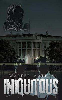Iniquitous by Walter Mthis Mathis