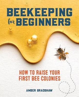 Beekeeping for Beginners by Amber Bradshaw