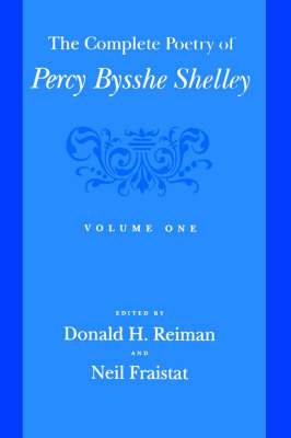 The Complete Poetry of Percy Bysshe Shelley: Volume 1