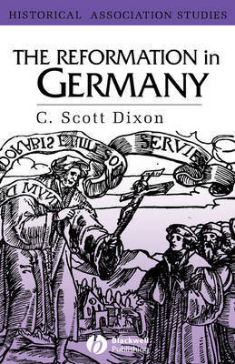 The Reformation in Germany by C.Scott Dixon