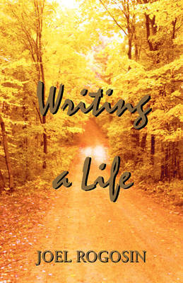 Writing a Life by Joel Rogosin