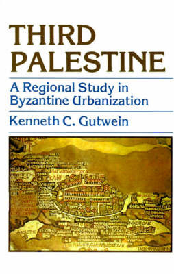 Third Palestine: A Regional Study in Byzantine Urbanization by Dr Kenneth C Gutwein