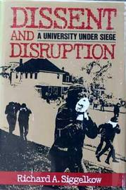 Dissent and Disruption: A University Under Siege by Richard A. Siggelkow image