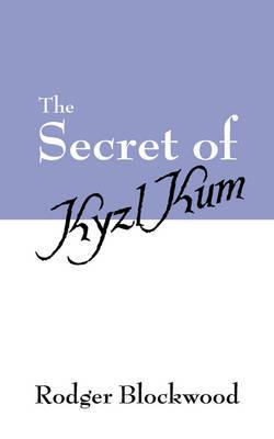 The Secret of Kyzl Kum by Rodger Blockwood