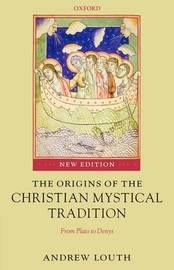 The Origins of the Christian Mystical Tradition by Andrew Louth
