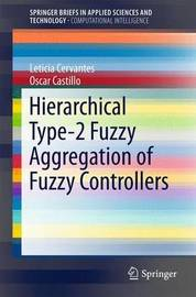 Hierarchical Type-2 Fuzzy Aggregation of Fuzzy Controllers by Leticia Cervantes
