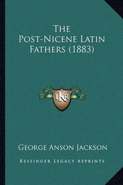 The Post-Nicene Latin Fathers (1883) by George Anson Jackson