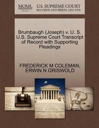 Brumbaugh (Joseph) V. U. S. U.S. Supreme Court Transcript of Record with Supporting Pleadings by Frederick M Coleman
