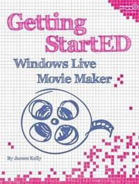 Getting StartED with Windows Live Movie Maker by James Floyd Kelly