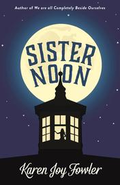 Sister Noon by Karen Joy Fowler