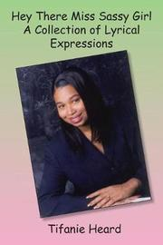 Hey There Miss Sassy Girl a Collection of Lyrical Expressions by Tifanie Heard image