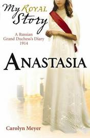 Anastasia (My Story) by Carolyn Meyer