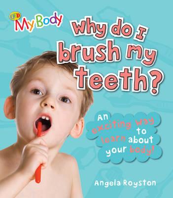 Why Do I Brush My Teeth? by Angela Royston