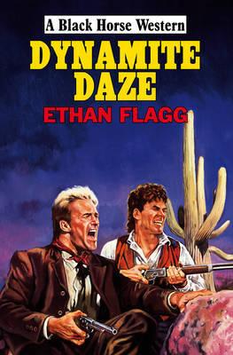 Dynamite Daze by Ethan Flagg
