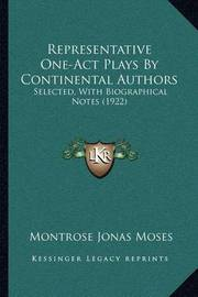 Representative One-Act Plays by Continental Authors: Selected, with Biographical Notes (1922) by Montrose Jonas Moses