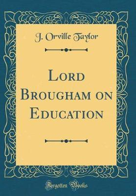 Lord Brougham on Education (Classic Reprint) by J. Orville Taylor image