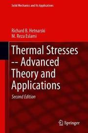Thermal Stresses -- Advanced Theory and Applications by Richard B Hetnarski