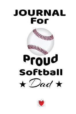 Journal For Proud Softball Dad by Bill Brady