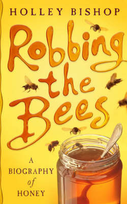 Robbing the Bees: A Biography of Honey by Holley Bishop image