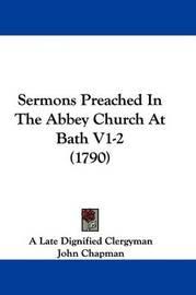 Sermons Preached in the Abbey Church at Bath V1-2 (1790) by John Chapman