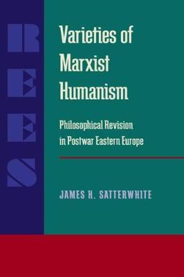 Varieties of Marxist Humanism by James Satterwhite