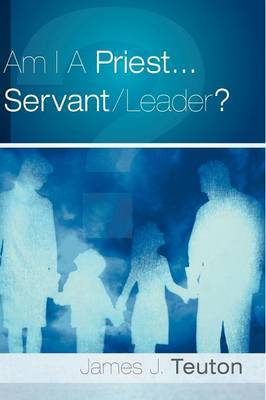 Am I a Priest...Servant/Leader? by James, J Teuton image
