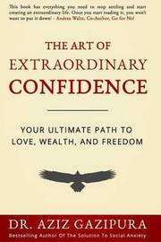 The Art of Extraordinary Confidence by Dr Aziz Gazipura Psyd