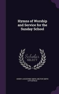 Hymns of Worship and Service for the Sunday School by Henry Augustine Smith image