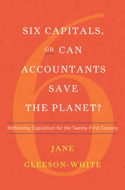 Six Capitals, or Can Accountants Save the Planet? by Jane Gleeson-White