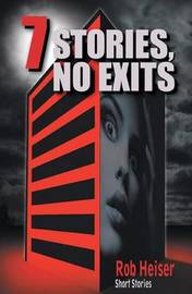 7 Stories, No Exits by Rob Heiser