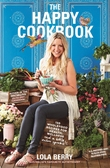The Happy Cookbook: 130 Wholefood Recipes by Lola Berry