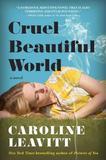 Cruel Beautiful World by Caroline Leavitt