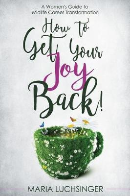 How to Get Your Joy Back! by Maria Luchsinger image