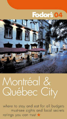 Montreal and Quebec: 2004 by Fodor's