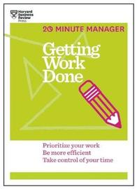Getting Work Done (HBR 20-Minute Manager Series) by Harvard Business Review